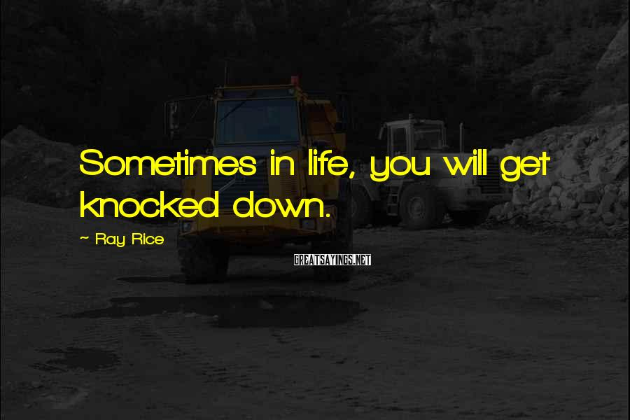 Ray Rice Sayings: Sometimes in life, you will get knocked down.