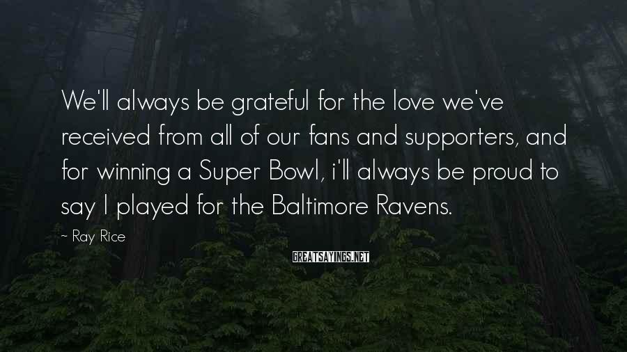 Ray Rice Sayings: We'll always be grateful for the love we've received from all of our fans and