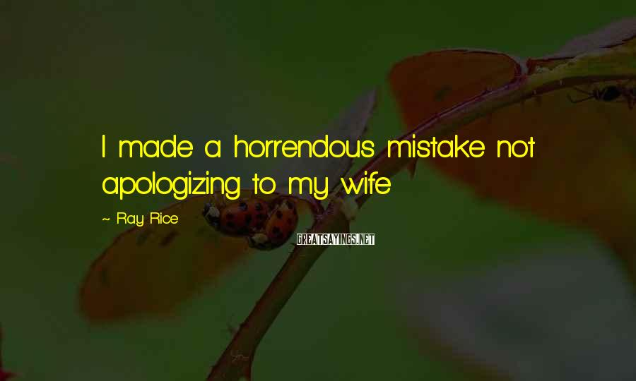 Ray Rice Sayings: I made a horrendous mistake not apologizing to my wife