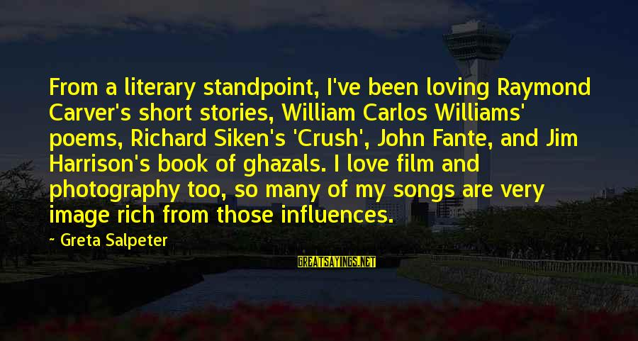 Raymond's Sayings By Greta Salpeter: From a literary standpoint, I've been loving Raymond Carver's short stories, William Carlos Williams' poems,