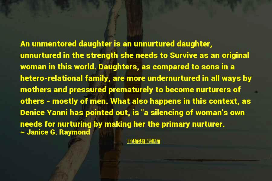 Raymond's Sayings By Janice G. Raymond: An unmentored daughter is an unnurtured daughter, unnurtured in the strength she needs to Survive