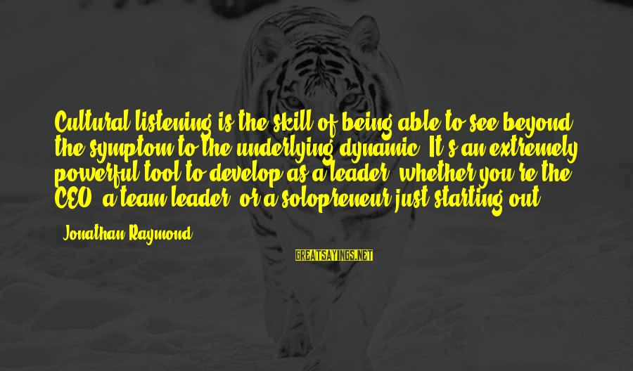 Raymond's Sayings By Jonathan Raymond: Cultural listening is the skill of being able to see beyond the symptom to the