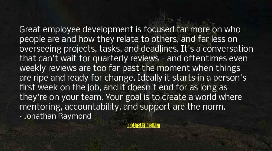 Raymond's Sayings By Jonathan Raymond: Great employee development is focused far more on who people are and how they relate
