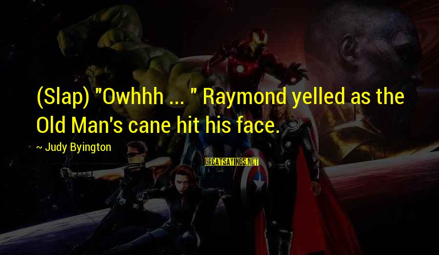 "Raymond's Sayings By Judy Byington: (Slap) ""Owhhh ... "" Raymond yelled as the Old Man's cane hit his face."