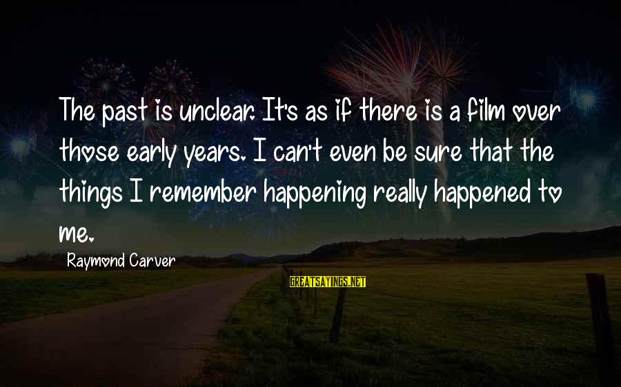 Raymond's Sayings By Raymond Carver: The past is unclear. It's as if there is a film over those early years.