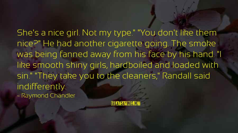 "Raymond's Sayings By Raymond Chandler: She's a nice girl. Not my type."" ""You don't like them nice?"" He had another"