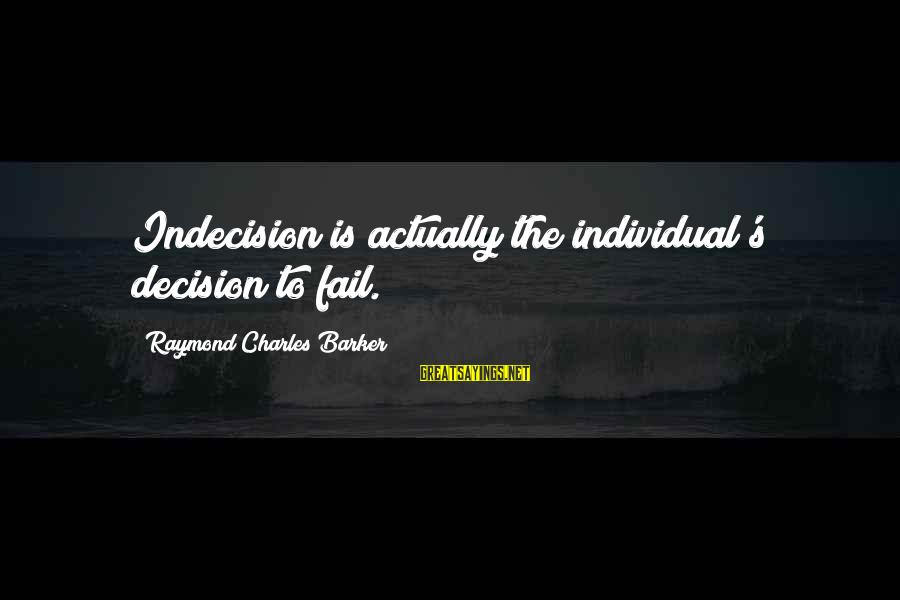 Raymond's Sayings By Raymond Charles Barker: Indecision is actually the individual's decision to fail.