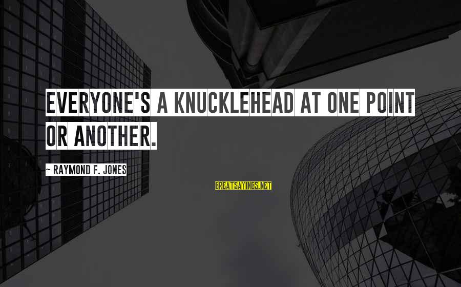 Raymond's Sayings By Raymond F. Jones: Everyone's a knucklehead at one point or another.