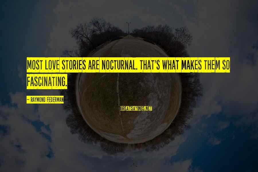 Raymond's Sayings By Raymond Federman: Most love stories are nocturnal. That's what makes them so fascinating.