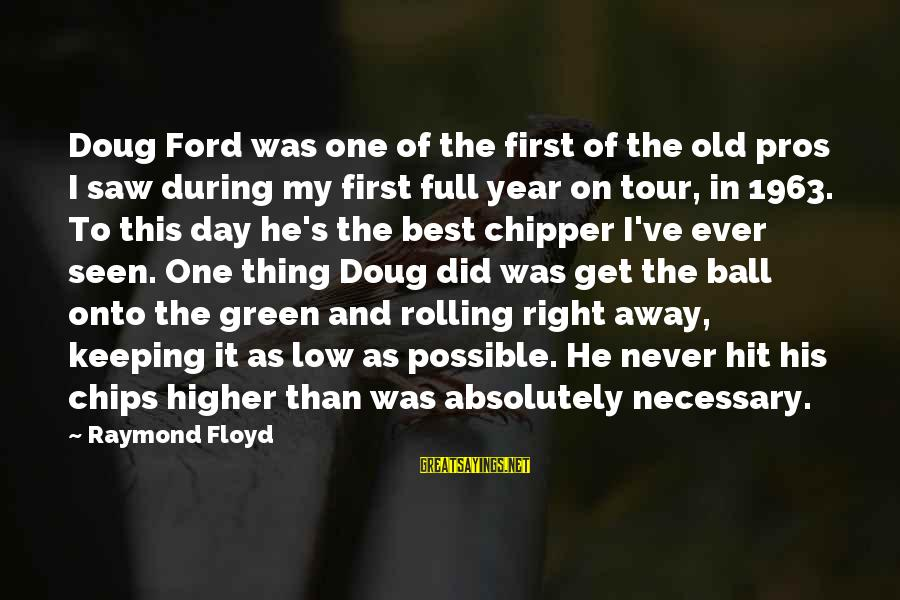 Raymond's Sayings By Raymond Floyd: Doug Ford was one of the first of the old pros I saw during my