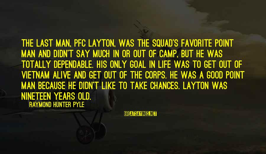 Raymond's Sayings By Raymond Hunter Pyle: The last man, Pfc Layton, was the squad's favorite point man and didn't say much