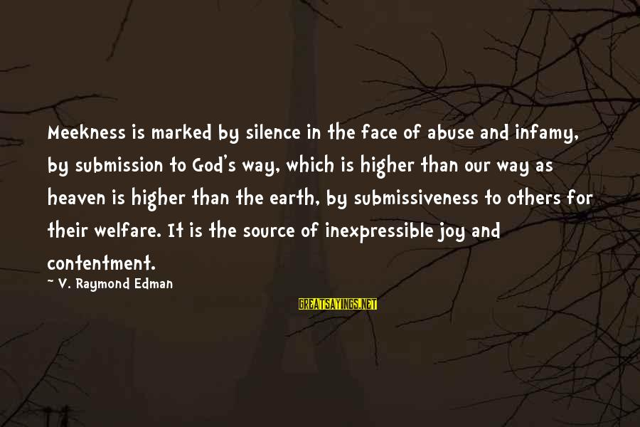 Raymond's Sayings By V. Raymond Edman: Meekness is marked by silence in the face of abuse and infamy, by submission to
