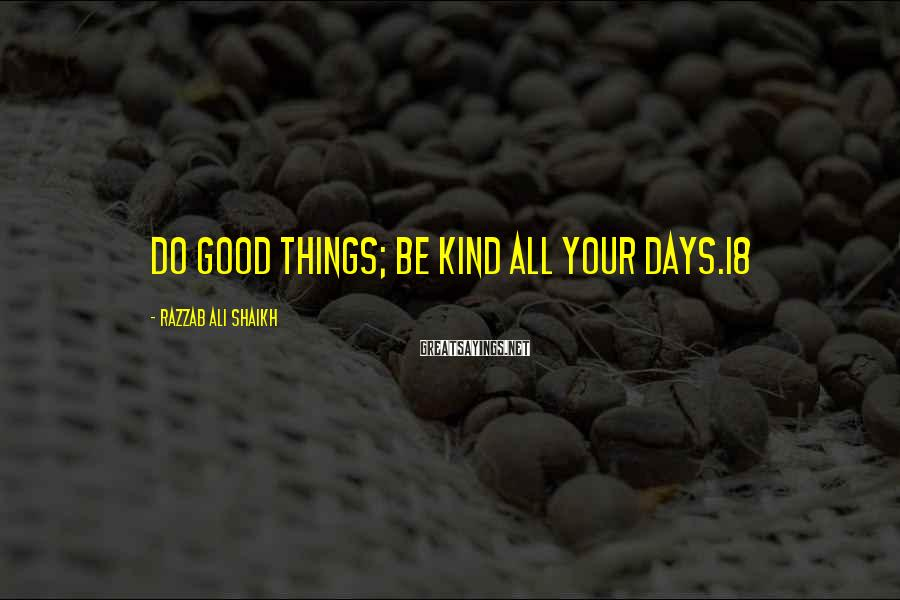 Razzab Ali Shaikh Sayings: Do good things; be kind all your days.18