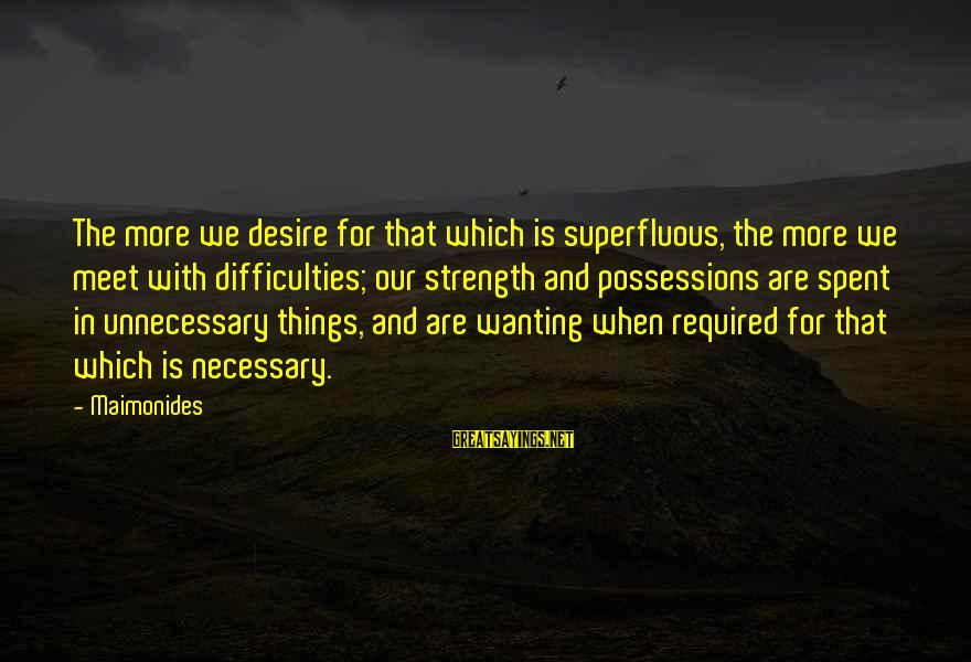 Rbc Health Insurance Sayings By Maimonides: The more we desire for that which is superfluous, the more we meet with difficulties;