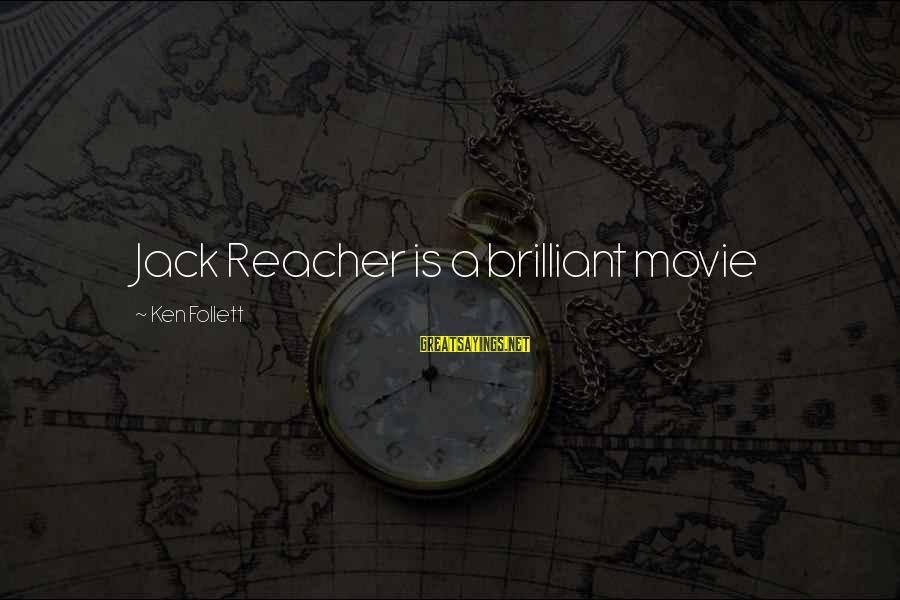 Reacher Sayings By Ken Follett: Jack Reacher is a brilliant movie
