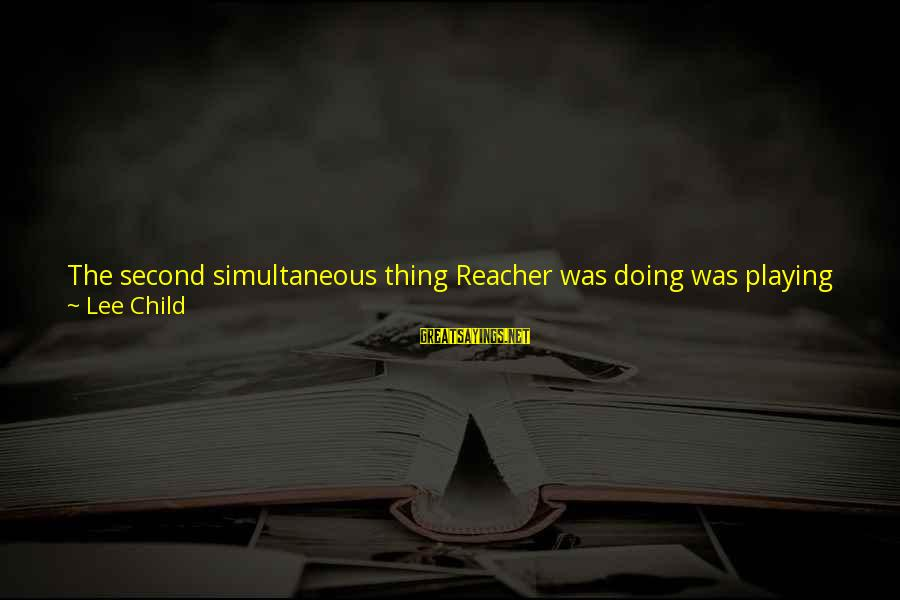 Reacher Sayings By Lee Child: The second simultaneous thing Reacher was doing was playing around with a little mental arithmetic.