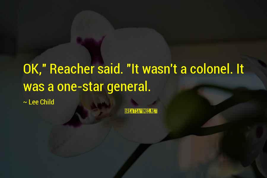 """Reacher Sayings By Lee Child: OK,"""" Reacher said. """"It wasn't a colonel. It was a one-star general."""