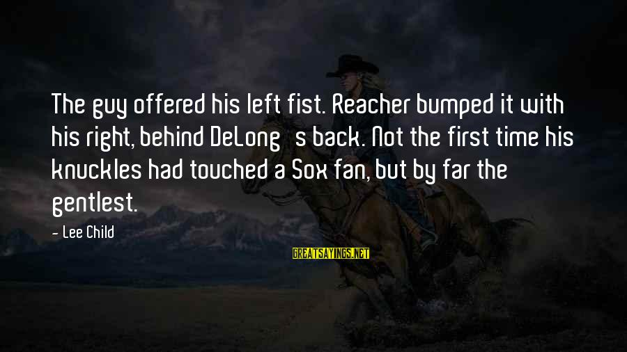 Reacher Sayings By Lee Child: The guy offered his left fist. Reacher bumped it with his right, behind DeLong's back.