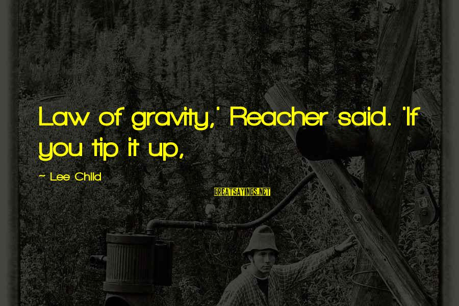 Reacher Sayings By Lee Child: Law of gravity,' Reacher said. 'If you tip it up,