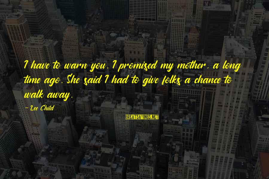 Reacher Sayings By Lee Child: I have to warn you. I promised my mother, a long time ago. She said