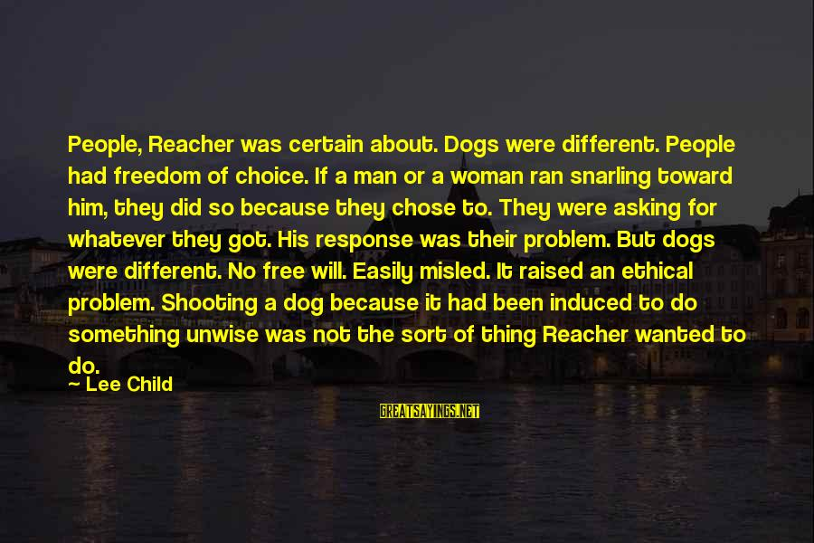 Reacher Sayings By Lee Child: People, Reacher was certain about. Dogs were different. People had freedom of choice. If a