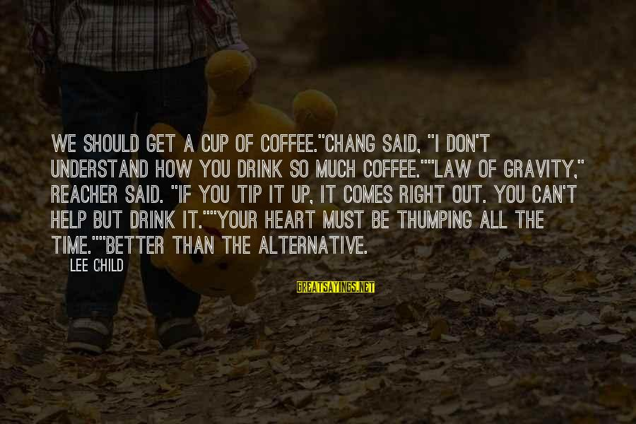"""Reacher Sayings By Lee Child: We should get a cup of coffee.""""Chang said, """"I don't understand how you drink so"""