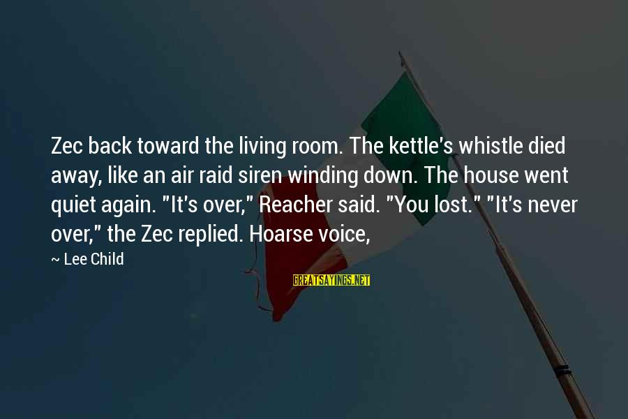 Reacher Sayings By Lee Child: Zec back toward the living room. The kettle's whistle died away, like an air raid