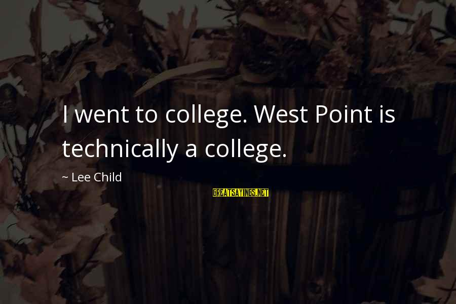 Reacher Sayings By Lee Child: I went to college. West Point is technically a college.