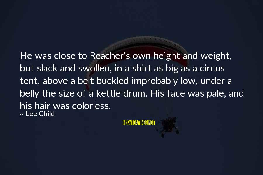 Reacher Sayings By Lee Child: He was close to Reacher's own height and weight, but slack and swollen, in a