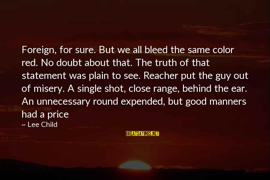 Reacher Sayings By Lee Child: Foreign, for sure. But we all bleed the same color red. No doubt about that.