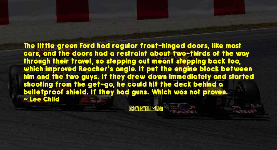 Reacher Sayings By Lee Child: The little green Ford had regular front-hinged doors, like most cars, and the doors had