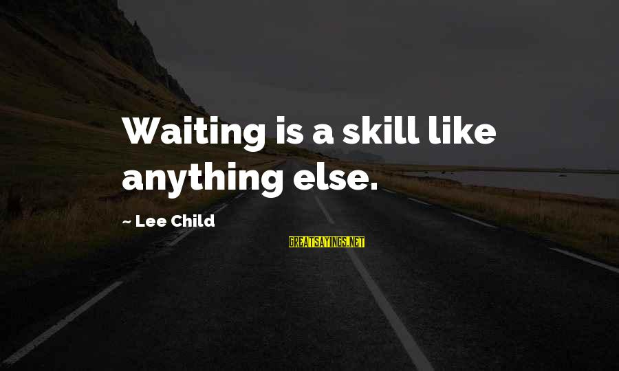 Reacher Sayings By Lee Child: Waiting is a skill like anything else.