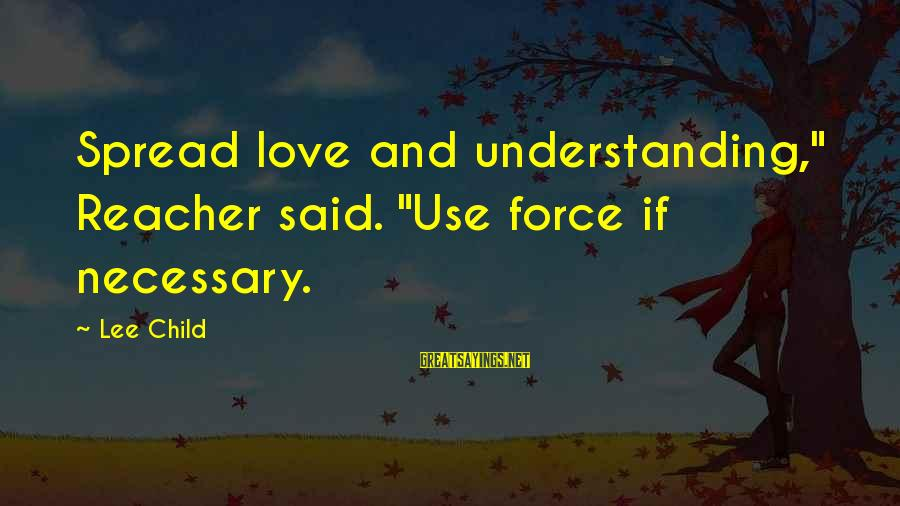 """Reacher Sayings By Lee Child: Spread love and understanding,"""" Reacher said. """"Use force if necessary."""
