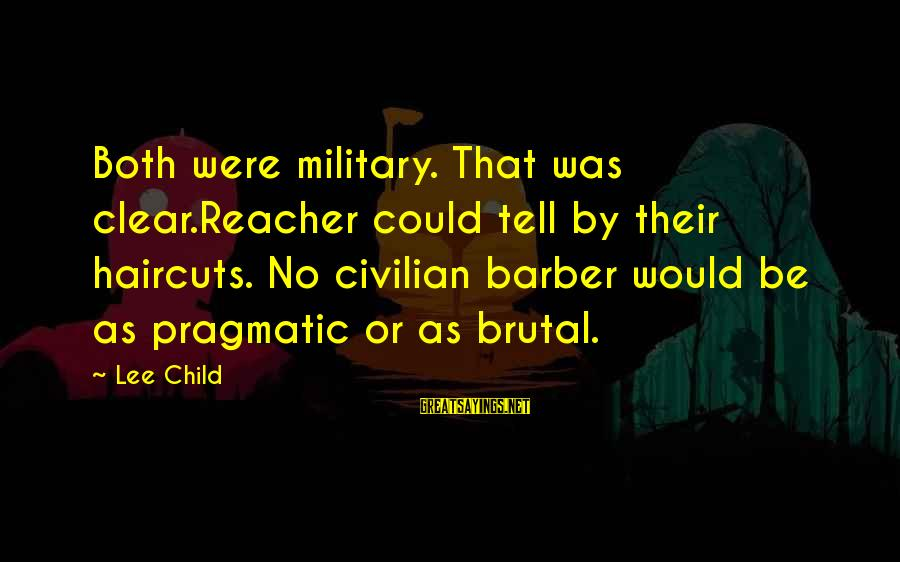 Reacher Sayings By Lee Child: Both were military. That was clear.Reacher could tell by their haircuts. No civilian barber would
