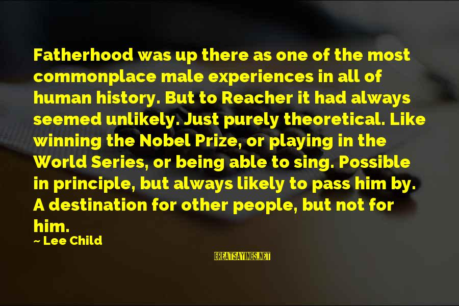 Reacher Sayings By Lee Child: Fatherhood was up there as one of the most commonplace male experiences in all of