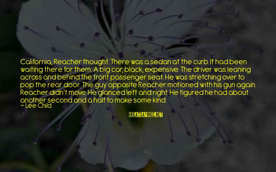 Reacher Sayings By Lee Child: California, Reacher thought. There was a sedan at the curb. It had been waiting there