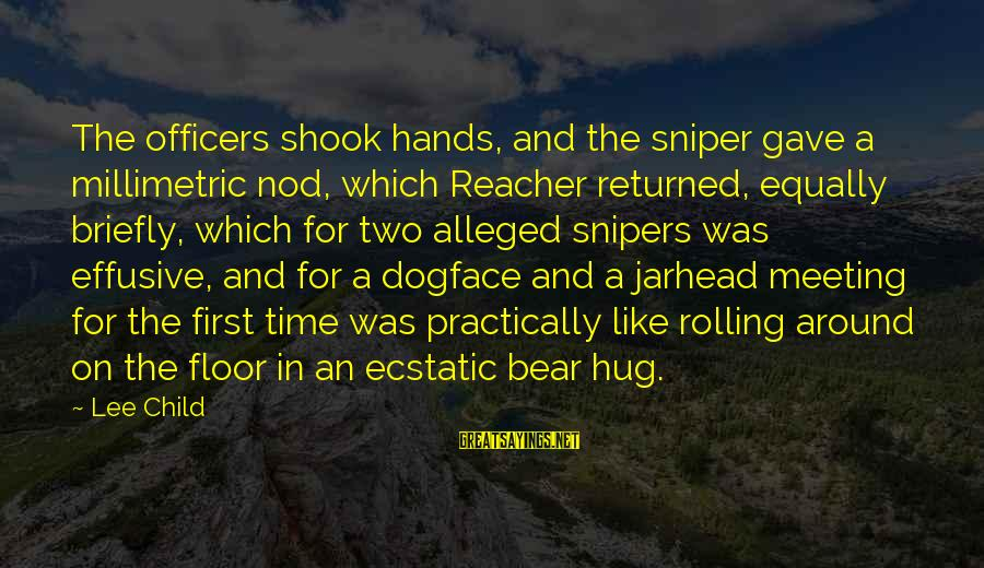 Reacher Sayings By Lee Child: The officers shook hands, and the sniper gave a millimetric nod, which Reacher returned, equally