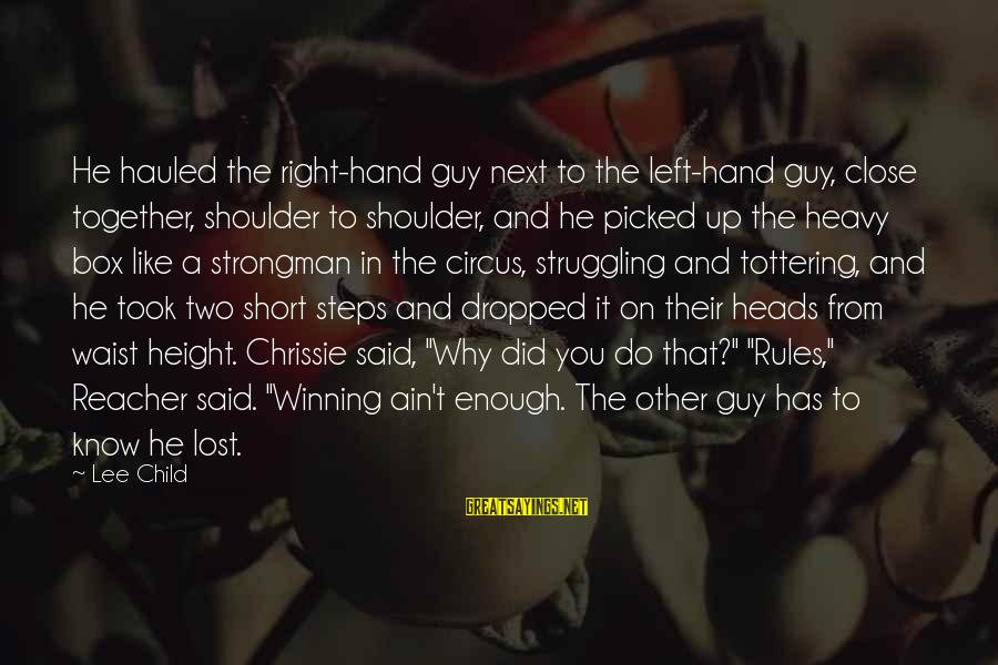 Reacher Sayings By Lee Child: He hauled the right-hand guy next to the left-hand guy, close together, shoulder to shoulder,