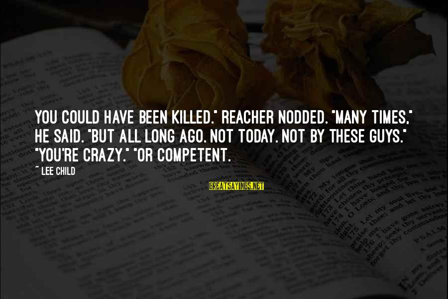 """Reacher Sayings By Lee Child: You could have been killed."""" Reacher nodded. """"Many times,"""" he said. """"But all long ago."""