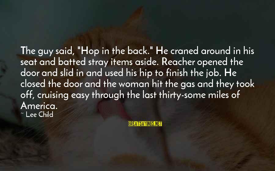 """Reacher Sayings By Lee Child: The guy said, """"Hop in the back."""" He craned around in his seat and batted"""