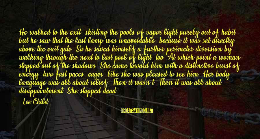 Reacher Sayings By Lee Child: He walked to the exit, skirting the pools of vapor light purely out of habit,