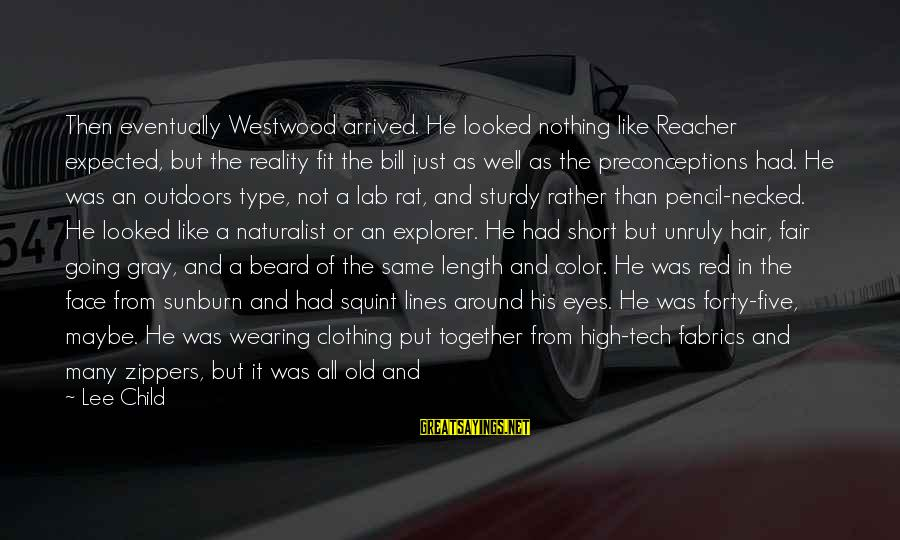 Reacher Sayings By Lee Child: Then eventually Westwood arrived. He looked nothing like Reacher expected, but the reality fit the