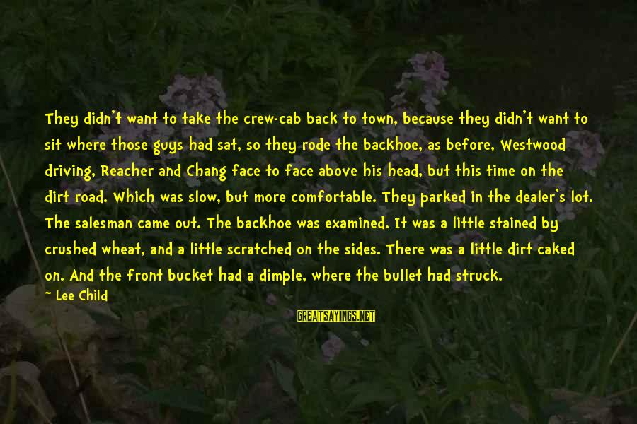 Reacher Sayings By Lee Child: They didn't want to take the crew-cab back to town, because they didn't want to