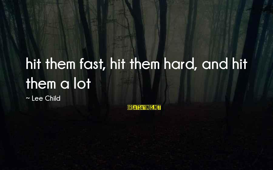 Reacher Sayings By Lee Child: hit them fast, hit them hard, and hit them a lot