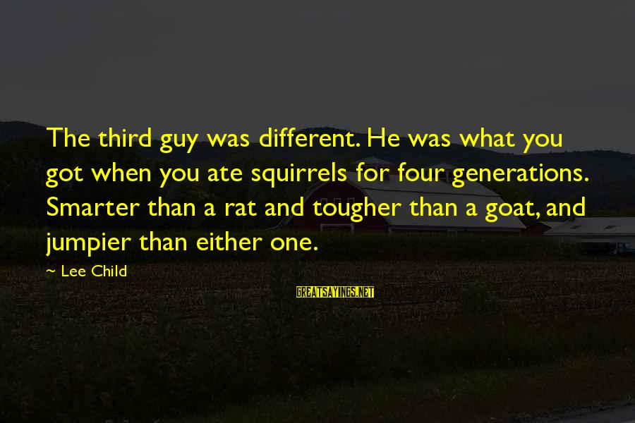 Reacher Sayings By Lee Child: The third guy was different. He was what you got when you ate squirrels for