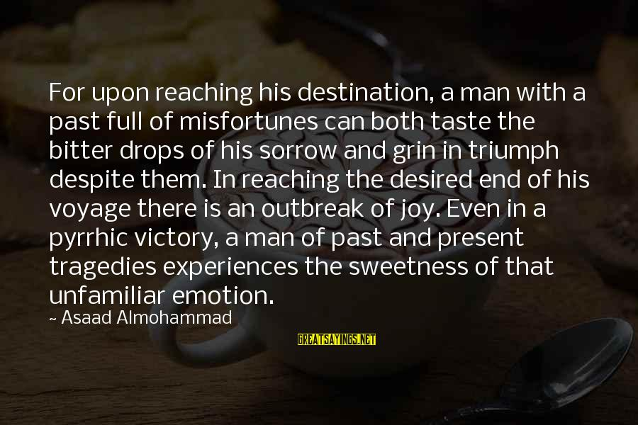 Reaching The End Sayings By Asaad Almohammad: For upon reaching his destination, a man with a past full of misfortunes can both