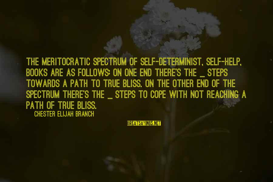 Reaching The End Sayings By Chester Elijah Branch: The meritocratic spectrum of self-determinist, self-help, books are as follows: on one end there's the