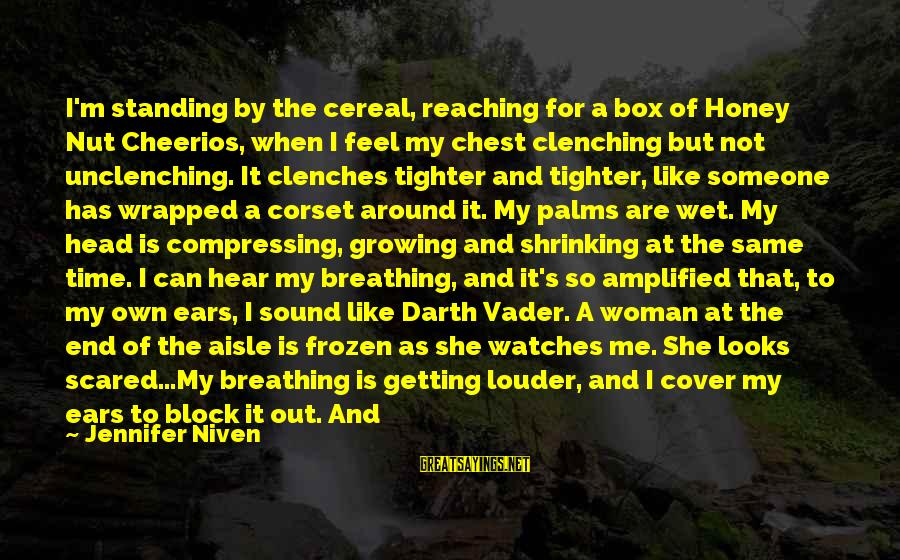 Reaching The End Sayings By Jennifer Niven: I'm standing by the cereal, reaching for a box of Honey Nut Cheerios, when I