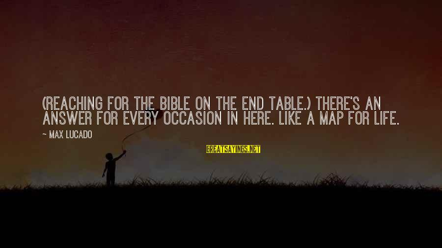 Reaching The End Sayings By Max Lucado: (Reaching for the Bible on the end table.) There's an answer for every occasion in