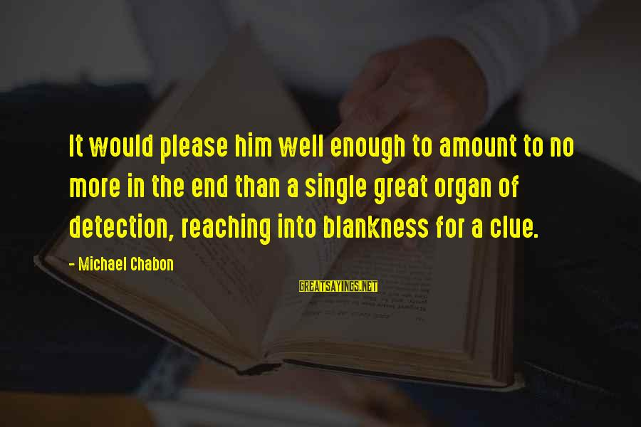 Reaching The End Sayings By Michael Chabon: It would please him well enough to amount to no more in the end than